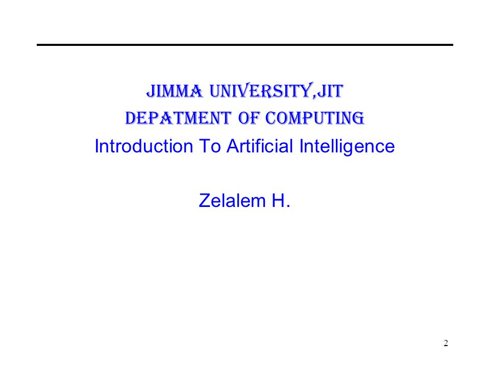 Jimma University,JiT Depatment of Computing Introduction To Artificial Intelligence Zelalem H. 2