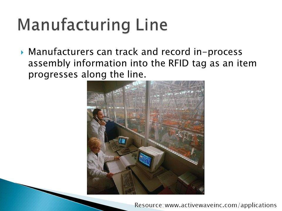  Manufacturers can track and record in-process assembly information into the RFID tag as an item progresses along the line. www.activewaveinc.com/app