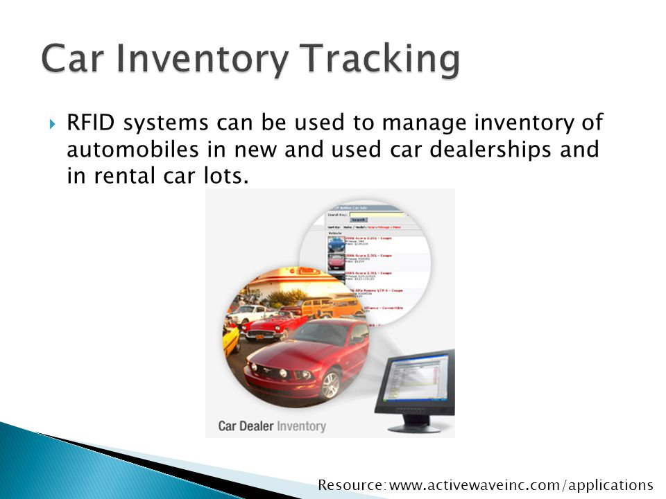  RFID systems can be used to manage inventory of automobiles in new and used car dealerships and in rental car lots. www.activewaveinc.com/applicatio
