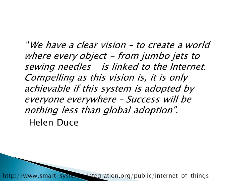 """We have a clear vision – to create a world where every object - from jumbo jets to sewing needles – is linked to the Internet. Compelling as this vis"