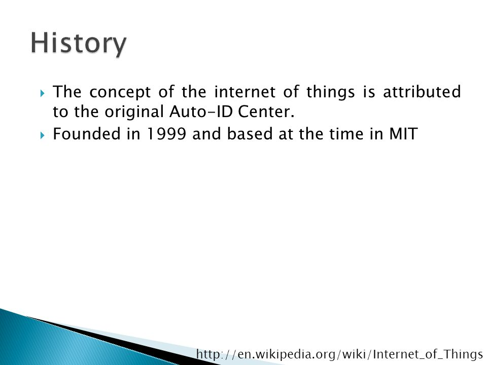  The concept of the internet of things is attributed to the original Auto-ID Center.  Founded in 1999 and based at the time in MIT http://en.wikiped