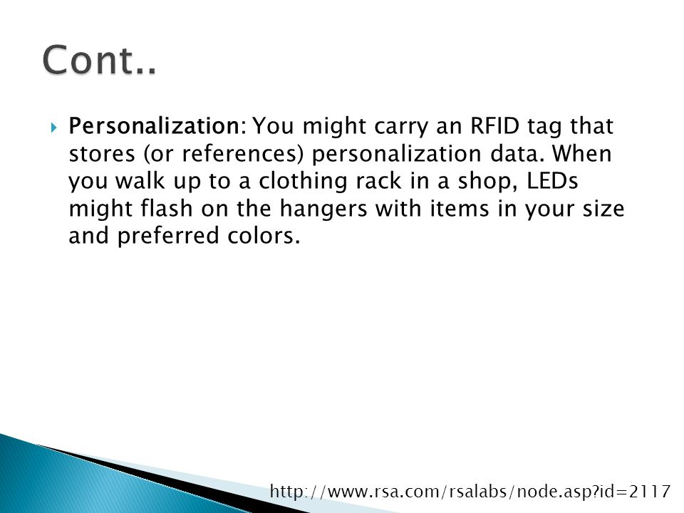  Personalization: You might carry an RFID tag that stores (or references) personalization data. When you walk up to a clothing rack in a shop, LEDs m