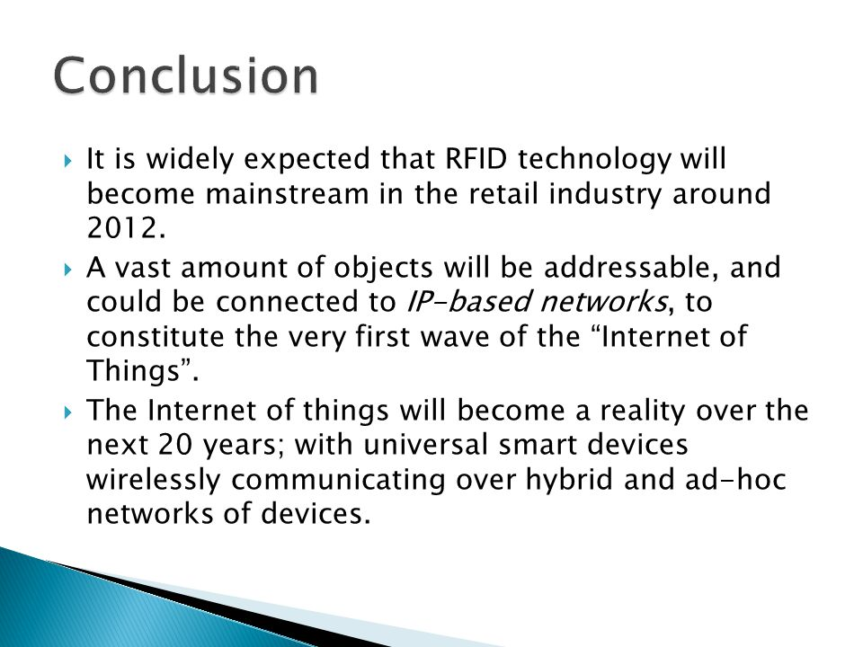  It is widely expected that RFID technology will become mainstream in the retail industry around 2012.  A vast amount of objects will be addressable