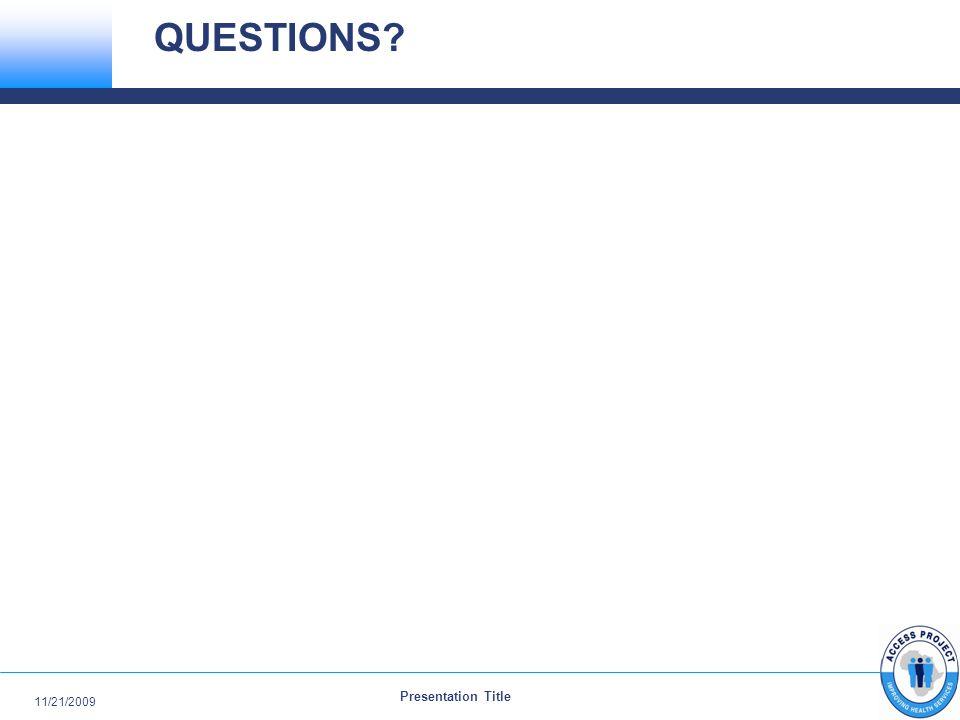 Presentation Title 11/21/2009 QUESTIONS?