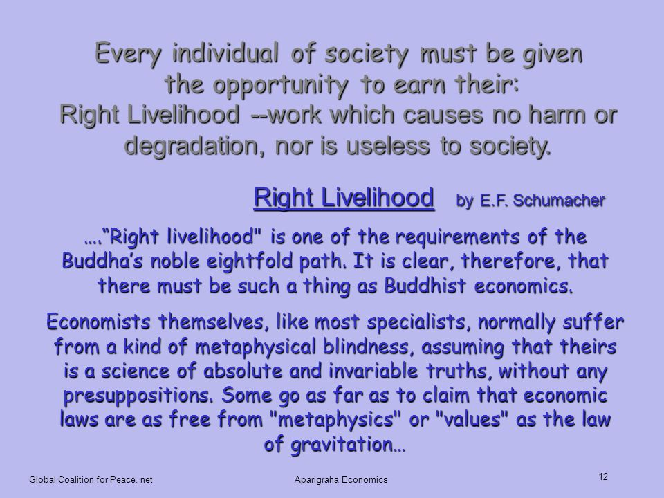"Global Coalition for Peace. netAparigraha Economics 12 Right Livelihood by E.F. Schumacher Right Livelihood by E.F. Schumacher ….""Right livelihood"