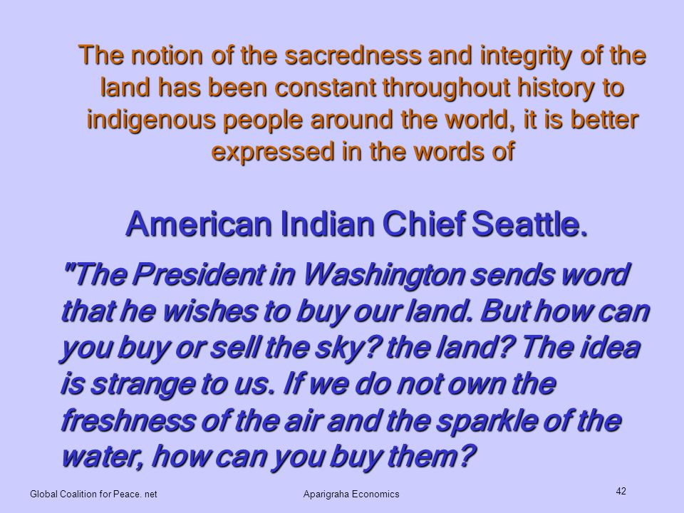 Global Coalition for Peace. netAparigraha Economics 42 American Indian Chief Seattle.