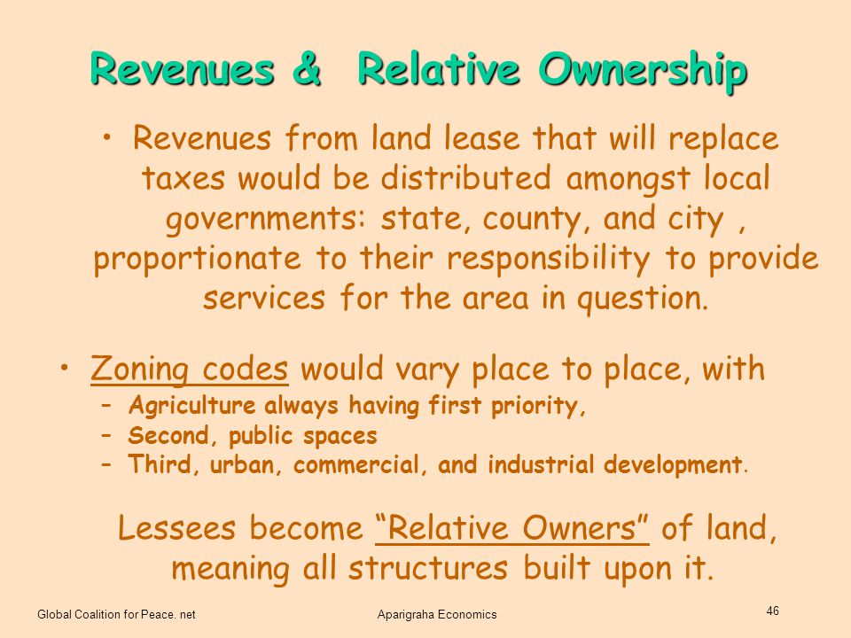 Global Coalition for Peace. netAparigraha Economics 46 Revenues from land lease that will replace taxes would be distributed amongst local governments