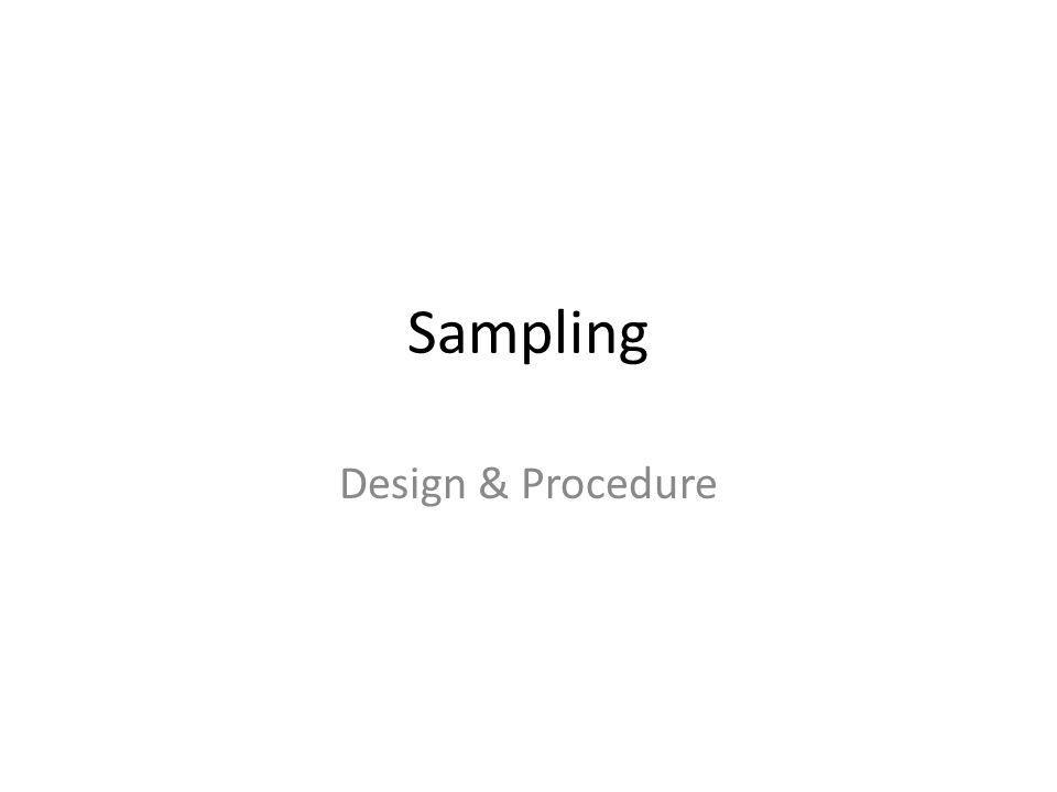 The Sampling Design Process Treating sampling frame error can be done in at least three ways Determine the Sampling Frame