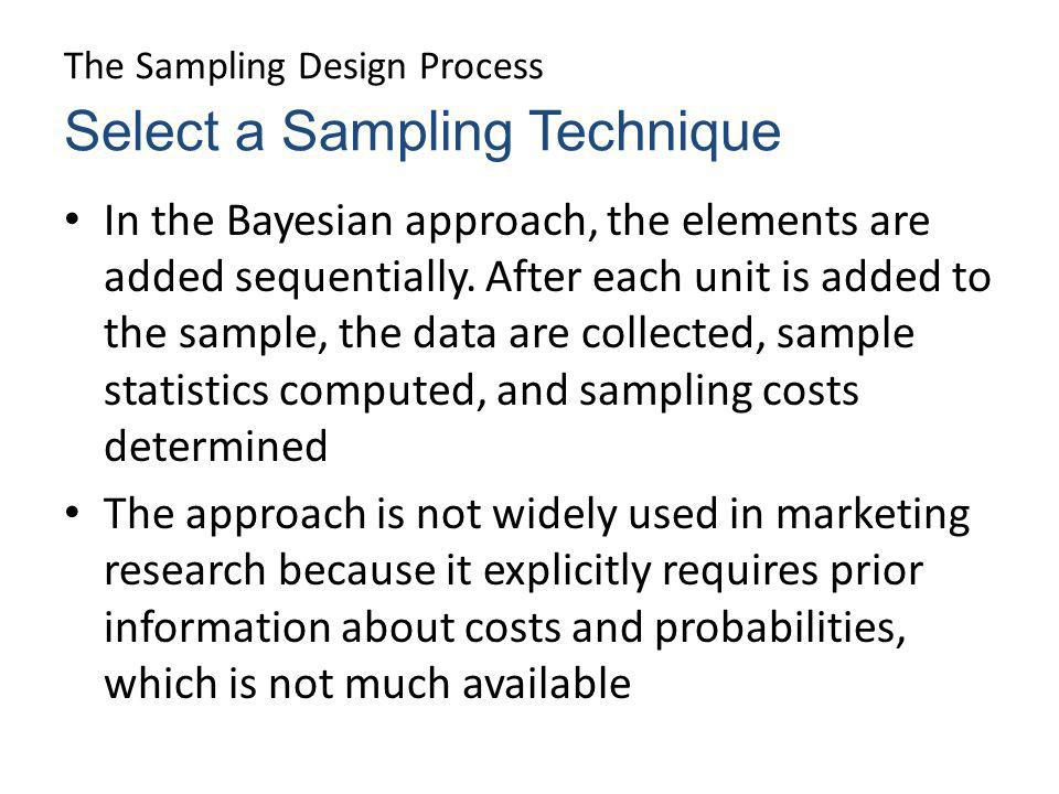The Sampling Design Process In the Bayesian approach, the elements are added sequentially. After each unit is added to the sample, the data are collec