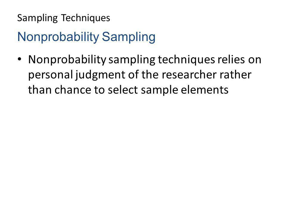 Sampling Techniques Nonprobability sampling techniques relies on personal judgment of the researcher rather than chance to select sample elements Nonp