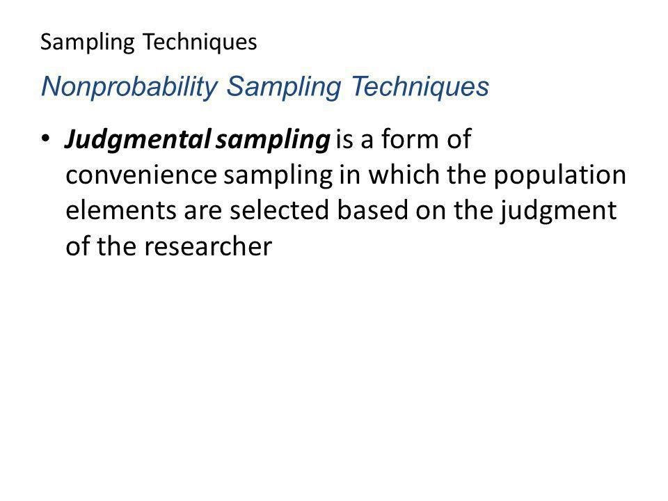 Sampling Techniques Judgmental sampling is a form of convenience sampling in which the population elements are selected based on the judgment of the r