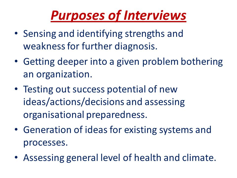 Purposes of Interviews Sensing and identifying strengths and weakness for further diagnosis.
