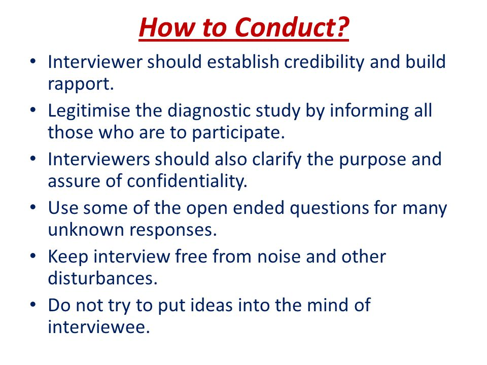 How to Conduct. Interviewer should establish credibility and build rapport.
