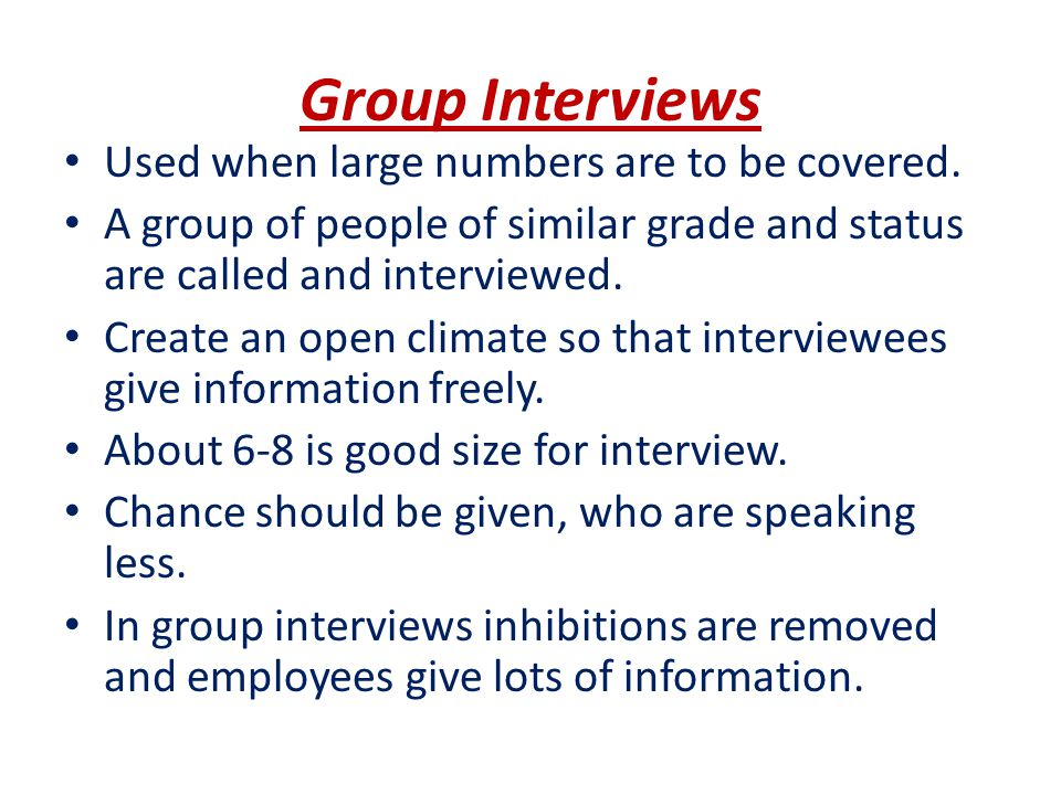 Group Interviews Used when large numbers are to be covered.