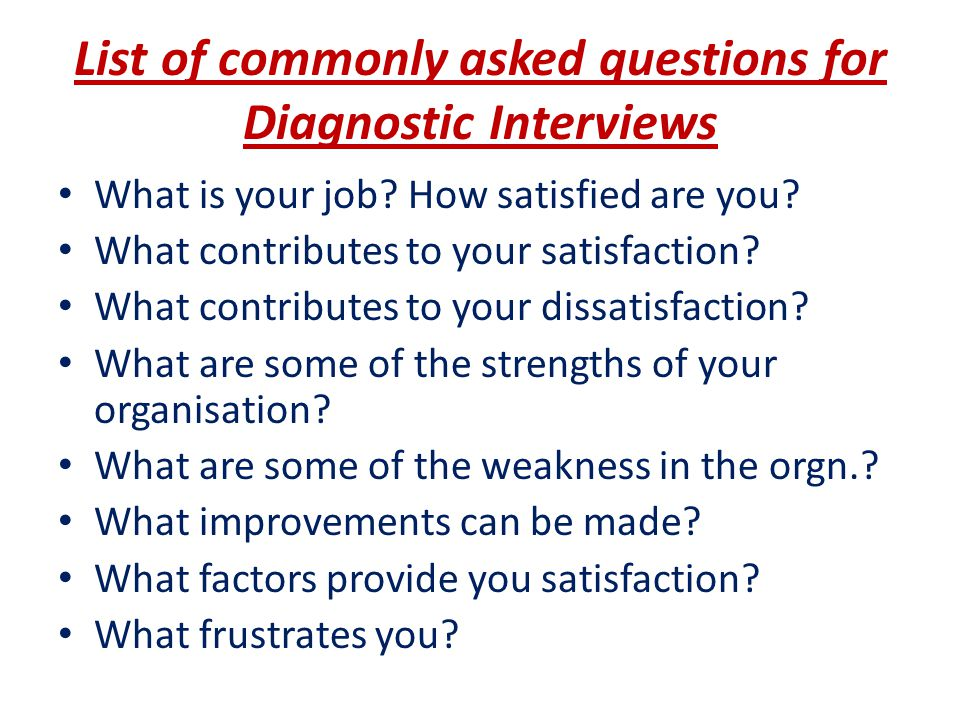 List of commonly asked questions for Diagnostic Interviews What is your job.