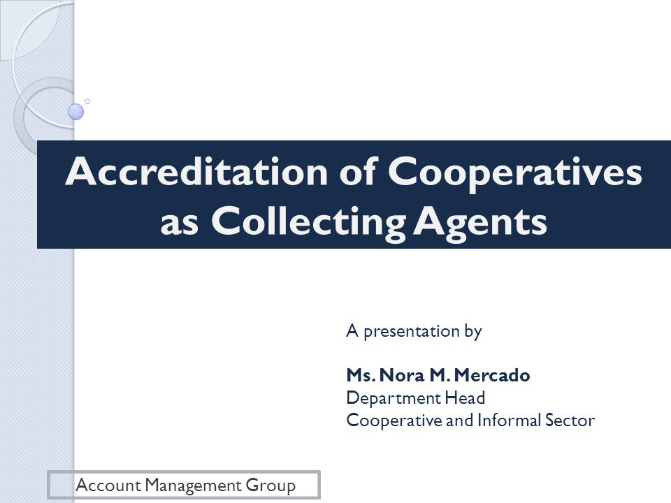 Accreditation of Cooperatives as Collecting Agents Account Management Group A presentation by Ms.
