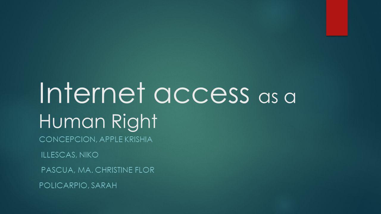 Internet access as a Human Right CONCEPCION, APPLE KRISHIA ILLESCAS, NIKO PASCUA, MA.
