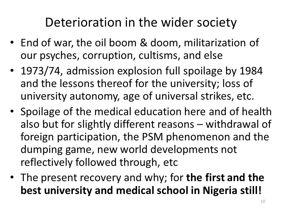 Deterioration in the wider society End of war, the oil boom & doom, militarization of our psyches, corruption, cultisms, and else 1973/74, admission explosion full spoilage by 1984 and the lessons thereof for the university; loss of university autonomy, age of universal strikes, etc.