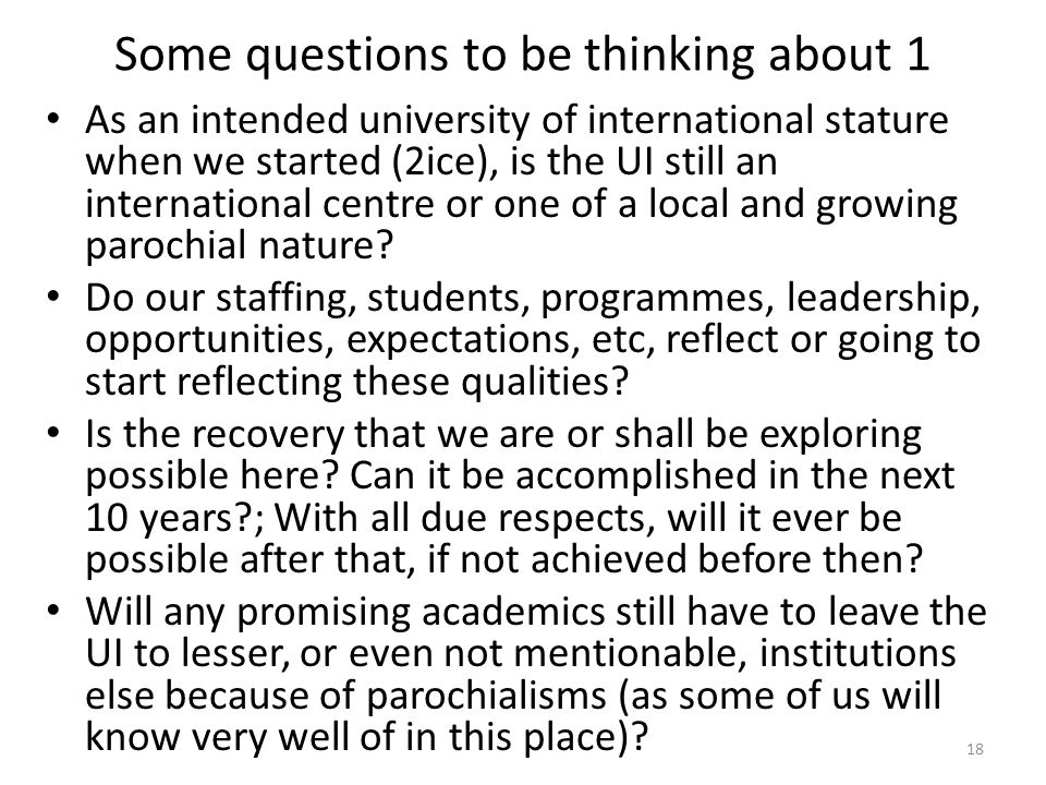 Some questions to be thinking about 1 As an intended university of international stature when we started (2ice), is the UI still an international centre or one of a local and growing parochial nature.
