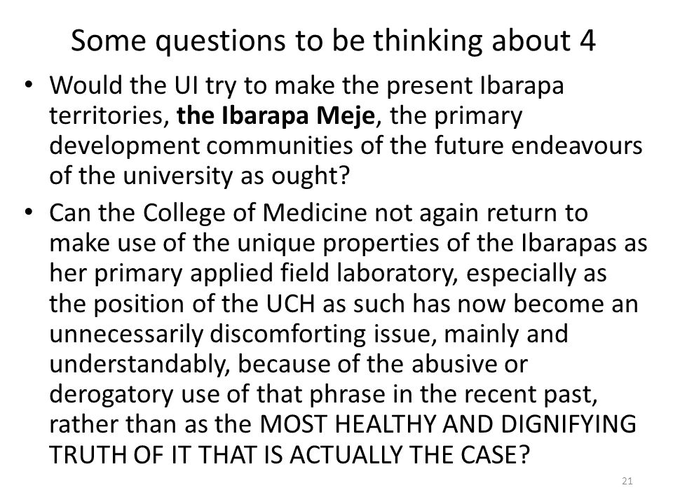 Some questions to be thinking about 4 Would the UI try to make the present Ibarapa territories, the Ibarapa Meje, the primary development communities of the future endeavours of the university as ought.