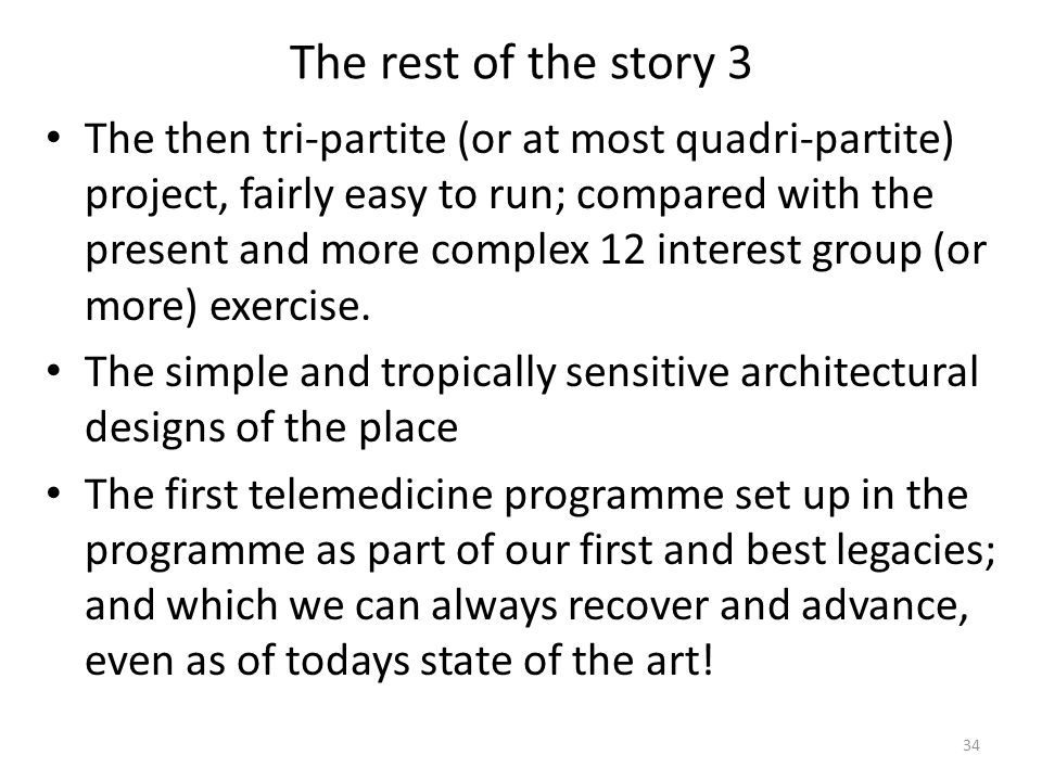 The rest of the story 3 The then tri-partite (or at most quadri-partite) project, fairly easy to run; compared with the present and more complex 12 interest group (or more) exercise.