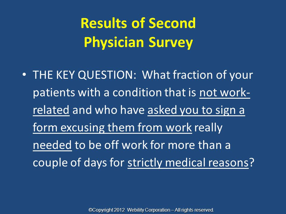 Results of Second Physician Survey THE KEY QUESTION: What fraction of your patients with a condition that is not work- related and who have asked you