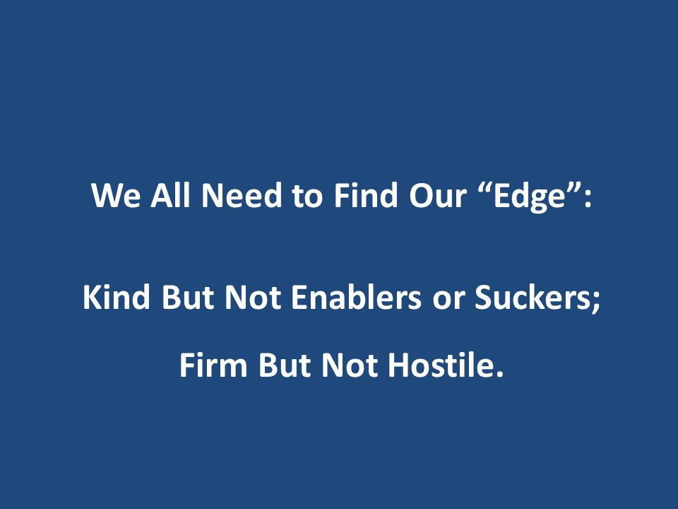 "We All Need to Find Our ""Edge"": Kind But Not Enablers or Suckers; Firm But Not Hostile."