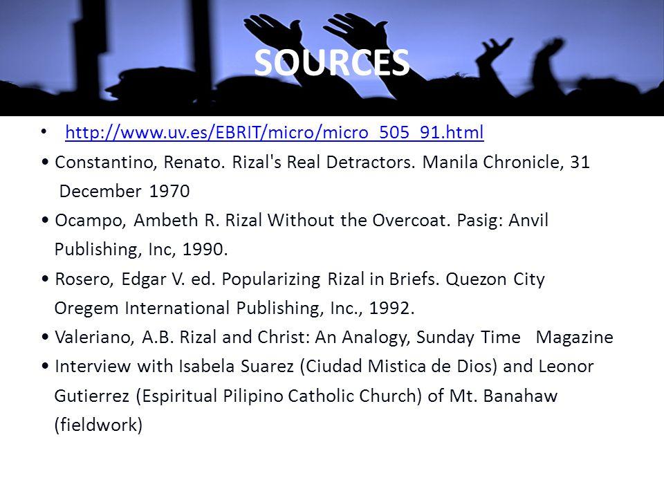 SOURCES http://www.uv.es/EBRIT/micro/micro_505_91.html Constantino, Renato. Rizal's Real Detractors. Manila Chronicle, 31 December 1970 Ocampo, Ambeth