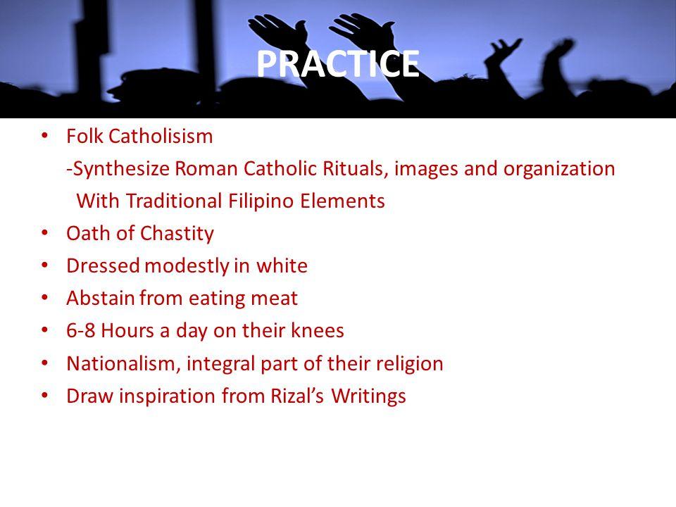 PRACTICE Folk Catholisism -Synthesize Roman Catholic Rituals, images and organization With Traditional Filipino Elements Oath of Chastity Dressed mode