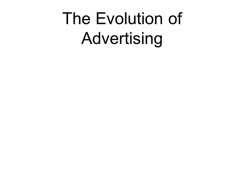 The Evolution of Advertising