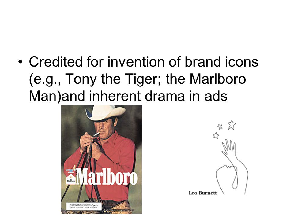 Credited for invention of brand icons (e.g., Tony the Tiger; the Marlboro Man)and inherent drama in ads