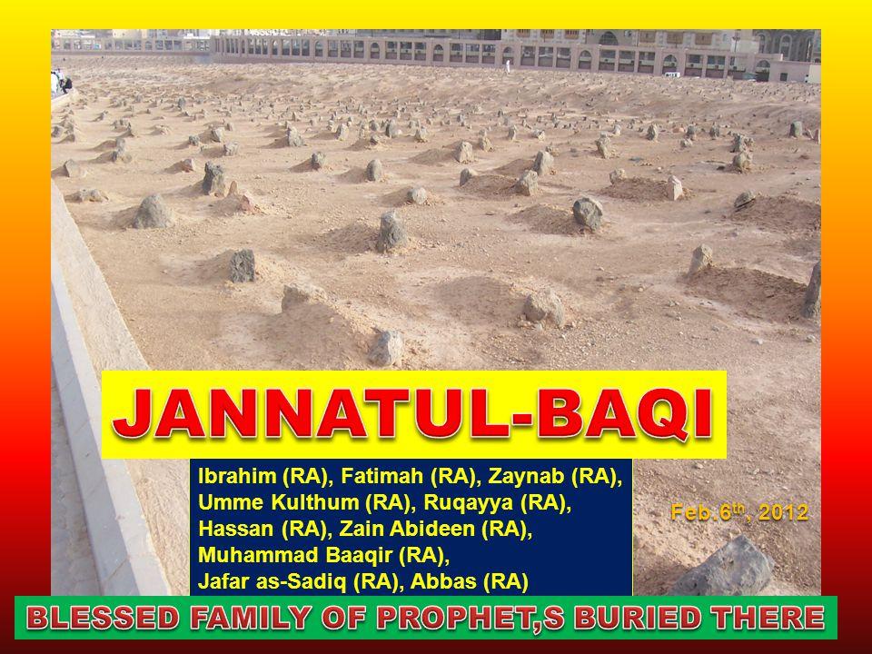 Ibrahim (RA), Fatimah (RA), Zaynab (RA), Umme Kulthum (RA), Ruqayya (RA), Hassan (RA), Zain Abideen (RA), Muhammad Baaqir (RA), Jafar as-Sadiq (RA), Abbas (RA) Feb.6 th, 2012
