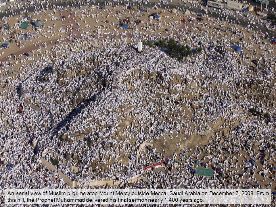 An aerial view of Muslim pilgrims atop Mount Mercy outside Mecca, Saudi Arabia on December 7, 2008. From this hill, the Prophet Muhammad delivered his