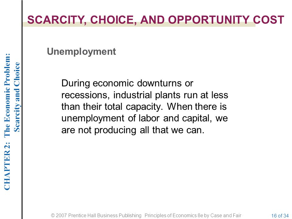 CHAPTER 2: The Economic Problem: Scarcity and Choice © 2007 Prentice Hall Business Publishing Principles of Economics 8e by Case and Fair 16 of 34 SCA