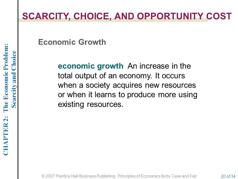 CHAPTER 2: The Economic Problem: Scarcity and Choice © 2007 Prentice Hall Business Publishing Principles of Economics 8e by Case and Fair 20 of 34 SCA