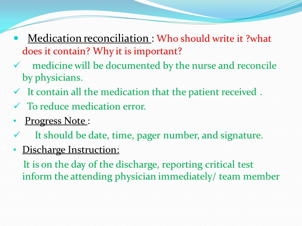 Medication reconciliation : Who should write it ?what does it contain.