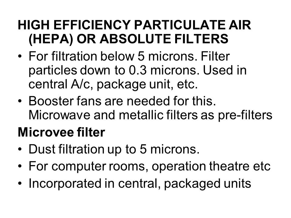 HIGH EFFICIENCY PARTICULATE AIR (HEPA) OR ABSOLUTE FILTERS For filtration below 5 microns.