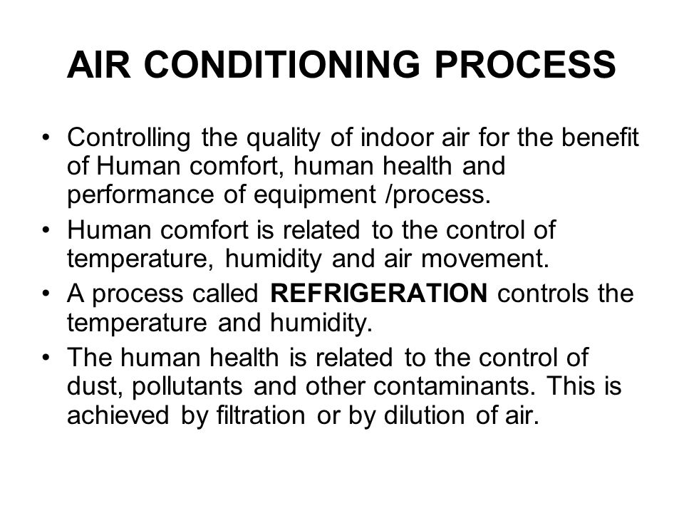 AIR CONDITIONING PROCESS Controlling the quality of indoor air for the benefit of Human comfort, human health and performance of equipment /process.