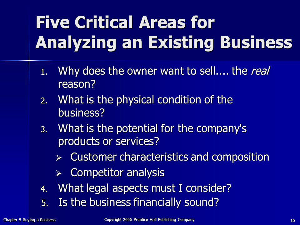 Chapter 5 Buying a Business Copyright 2006 Prentice Hall Publishing Company 15 Five Critical Areas for Analyzing an Existing Business 1.