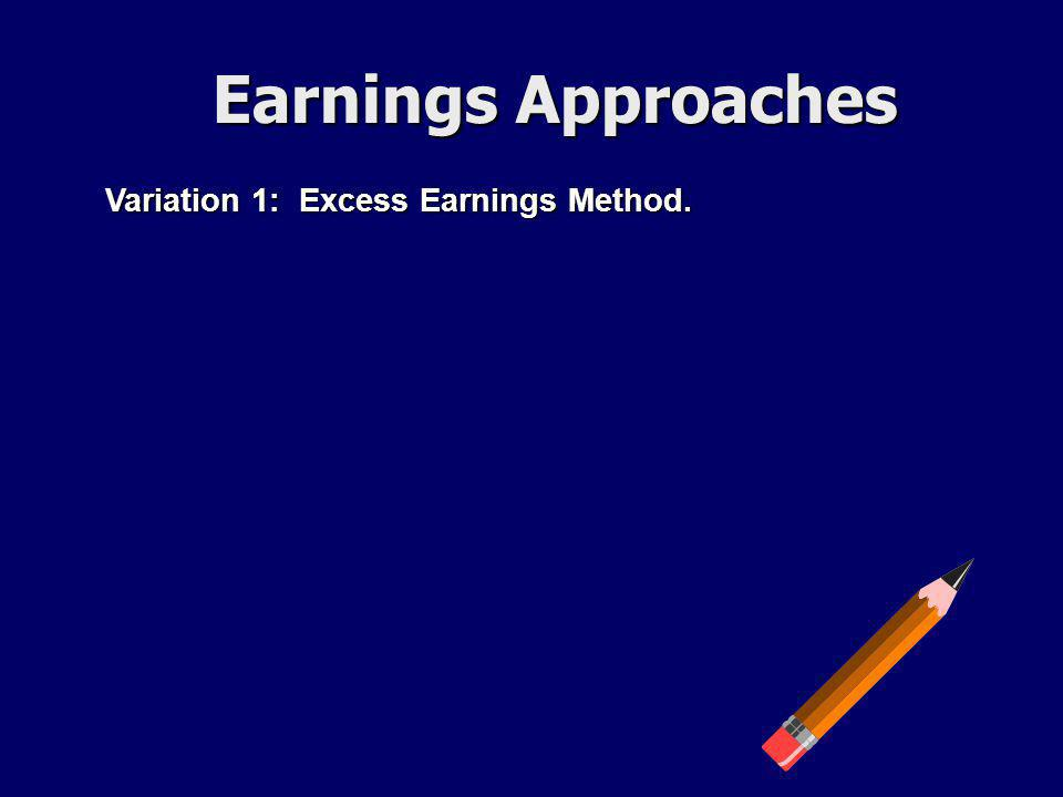 Earnings Approaches Variation 1: Excess Earnings Method.