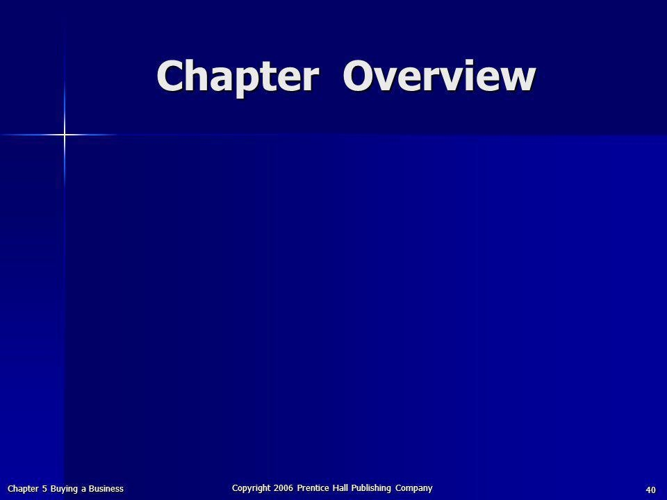 Chapter 5 Buying a Business Chapter Overview Chapter Overview Copyright 2006 Prentice Hall Publishing Company 40