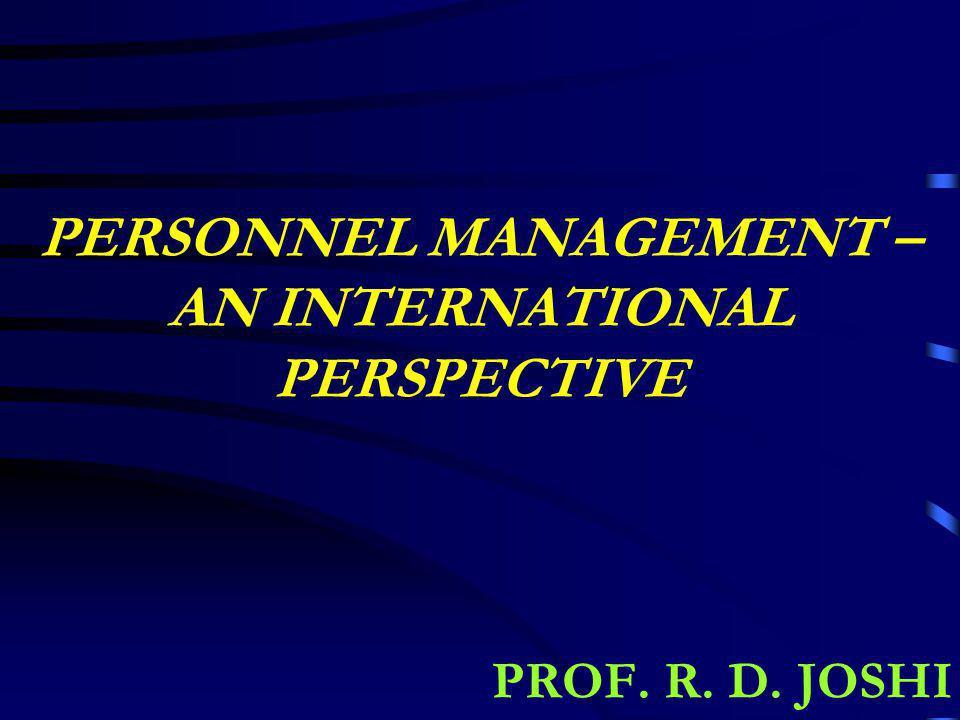 PERSONNEL MANAGEMENT – AN INTERNATIONAL PERSPECTIVE PROF. R. D. JOSHI