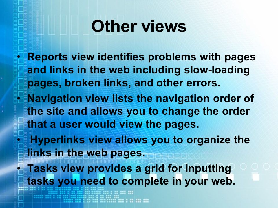 Other views Reports view identifies problems with pages and links in the web including slow-loading pages, broken links, and other errors.