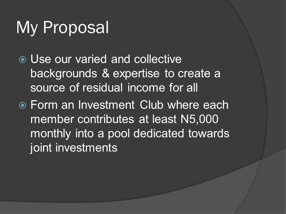 My Long Term Vision  Evolve the club into a SEC registered cooperative bank/mutual fund open to individual and institutional investors  With the knowledge we gather, spin off a company that can administer activities for other investment clubs for a fee Legal, investment, governance etc