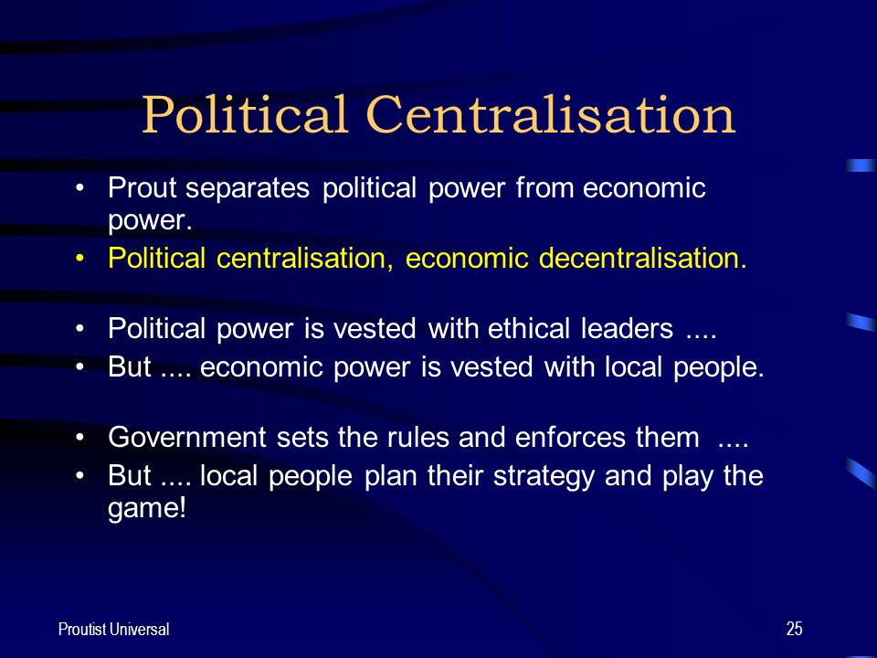 Proutist Universal25 Political Centralisation Prout separates political power from economic power.