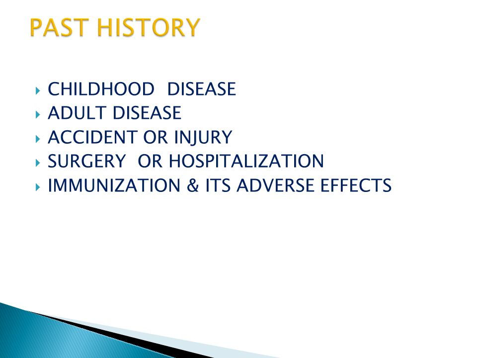  CHILDHOOD DISEASE  ADULT DISEASE  ACCIDENT OR INJURY  SURGERY OR HOSPITALIZATION  IMMUNIZATION & ITS ADVERSE EFFECTS