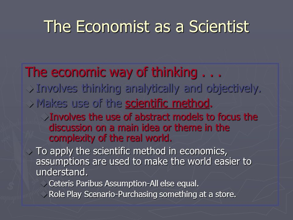 Economic Models u Economists use models to simplify reality in order to improve our understanding of the world.