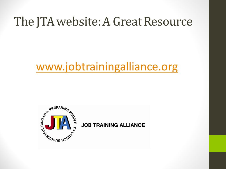 Results for Last Year for JTA Member Organizations 3,162 - Number of low income and unemployed persons that received skills training 88% - Percent of participants who completed their training 84% - Percent of completers gaining employment after training $13.50 - Average hourly wage earned after training