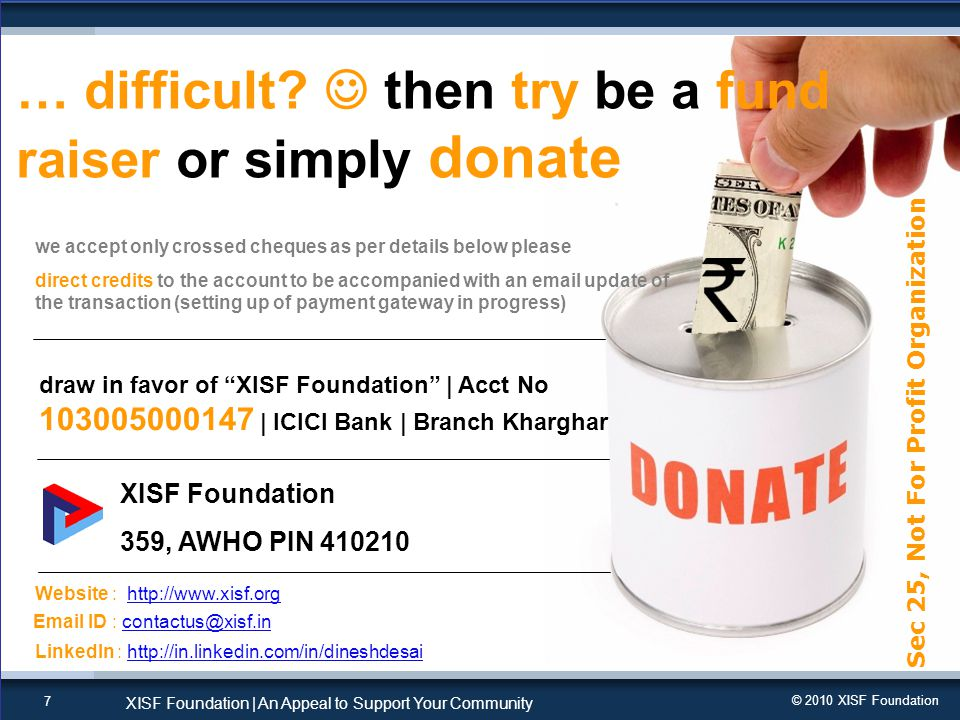 © 2010 XISF Foundation XISF Foundation | An Appeal to Support Your Community 7 Sec 25, Not For Profit Organization … difficult.