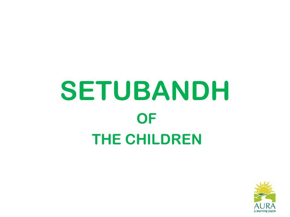 SETUBANDH OF THE CHILDREN